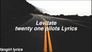 Levitate || twenty one pilots Lyrics