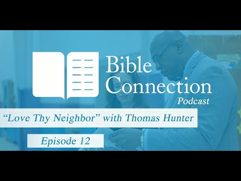 Bible Connection Podcast - Love Thy Neighbor with Thomas Hunter