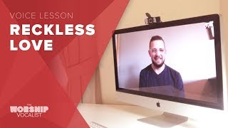 """Voice Lesson - """"Reckless Love"""" (Bethel)"""