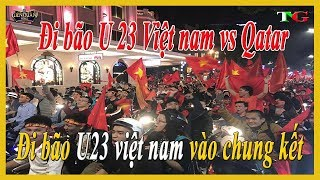 ĐI BÃO MỪNG U23 VIỆT NAM VÀO CHUNG KẾT | U23 Việt Nam và U23 Qatar