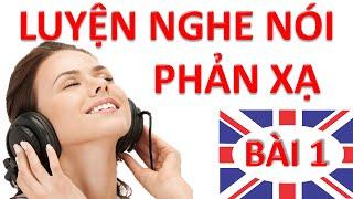 Luyện nghe nói phản xạ Tiếng Anh online | Bài 1 | Học giao tiếp cơ bản hàng ngày có phụ đề