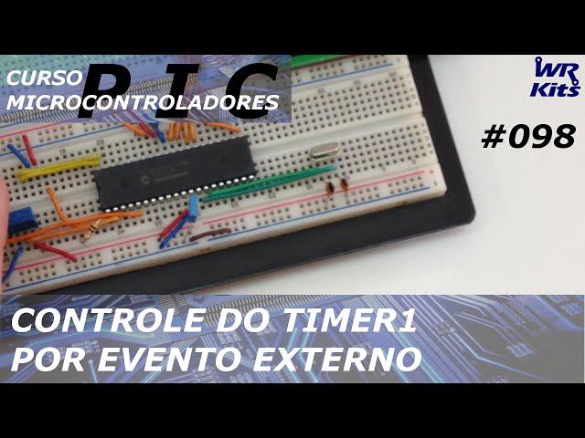 CONTROLE DO TIMER1 POR EVENTO EXTERNO | Curso de PIC #098