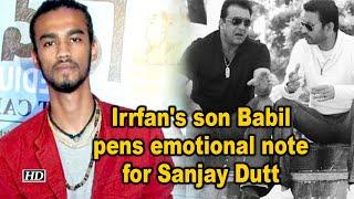 Irrfan's son Babil pens heartfelt note for Sanjay Dutt..