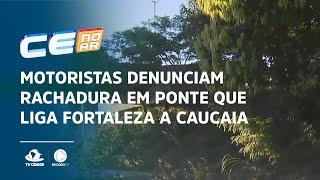 Motoristas denunciam rachadura em ponte que liga Fortaleza a Caucaia