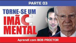 Como se TORNAR um IMÃ MENTAL e ATRAIR o que você QUER - Aprendi com Bob Proctor | Mizael Michel #03