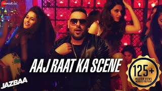 Aaj Raat Ka Scene Banale - Badshah | Jazbaa | Shraddha Pandit | Diksha | Jaanu