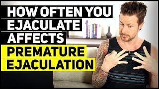 How Often You Ejaculate Affects Premature Ejaculation