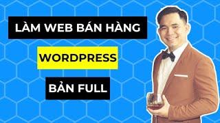 Hướng dẫn học làm website bán hàng bằng WordPress từ A đến Z (Bản FULL)
