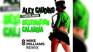 Alex Gaudino - Destination Calabria (Mike Williams Remix)