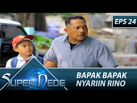 Bapak Bapak Nyariin Rino - Super Dede Eps 24 Part 1