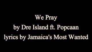 We Pray - Dre Island ft. Popcaan (Lyrics)