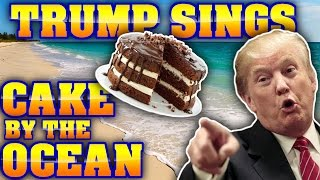 Donald Trump Sings Cake By The Ocean
