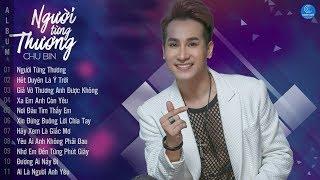 Album Người Từng Thương - Chu Bin 2018    Những Ca Khúc Mới Hay Nhất 2018 của Chu Bin