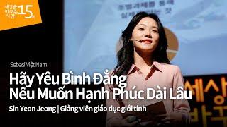 Hãy Yêu Bình Đẳng Nếu Muốn Hạnh Phúc Dài Lâu | Sin Yeon Jeong_Giảng viên giáo dục giới tính