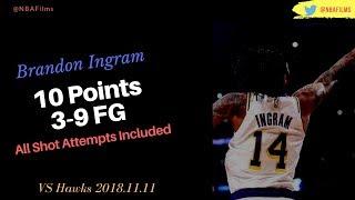 Brandon Ingram 10 Points,  3-9 FG all shot attempts included 2018.11.11 vs Hawks!