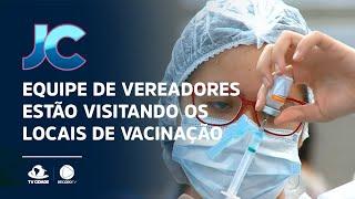 Equipe de vereadores estão visitando os locais de vacinação da Covid-19, em Fortaleza