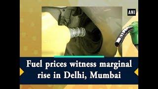 Fuel prices witness marginal rise in Delhi, Mumbai - ANI News