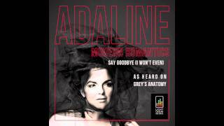"Adaline - ""Say Goodbye (I Won't Even)"" as heard on ""Grey's Anatomy"", ""Lost Girl"", ""The Listener"""