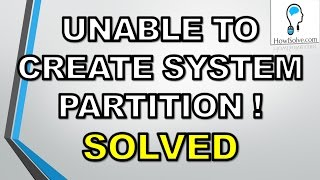 100% Solved:Setup was Unable to Create a New System Partition[Windows 7, 8 &10]