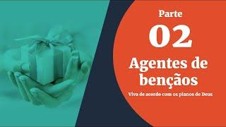 22/08/19 - Bênçãos sem Medida - Parte 02 - Agentes de bençãos - Pr. Edilson Cardoso