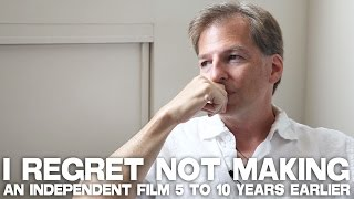 I Regret Not Making An Independent Film 5 To 10 Years Earlier by Thunder Levin