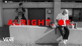 Vans Skateboarding Presents: Alright, Ok | Skate | VANS
