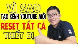 Vì Sao Làm Kênh Youtube Mới Phải Cài Lại Tất Cả Thiết Bị | Duy MKT