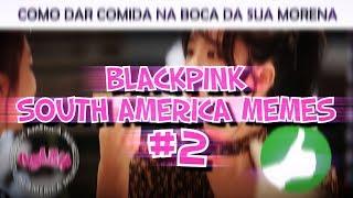BLACKPINK as SOUTH AMERICA MEMES #2