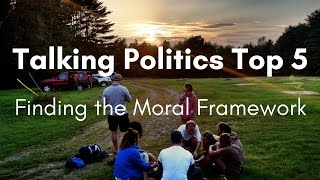 Talking Politics Top 5 - Part 3 - Finding the Moral Framework.
