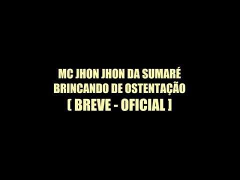 Baixar MC Jhon Jhon da Sumaré - Brincando de Ostentação ( Breve - Oficial ) Musica Nova 2014