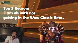 WoW Classic Beta! Top 3 Reasons I am OK I didn't get in!!!!