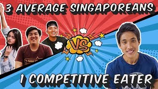 3 Average Singaporeans vs 1 Competitive Eater