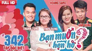 BẠN MUỐN HẸN HÒ - SỐ ĐẶC BIỆT | Tập 342 UNCUT | Thanh Tùng - Thùy Dung | Hoàng Sang - Văn Hùng ❤️