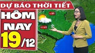 Dự báo thời tiết hôm nay mới nhất ngày 19/12 | Dự báo thời tiết 3 ngày tới