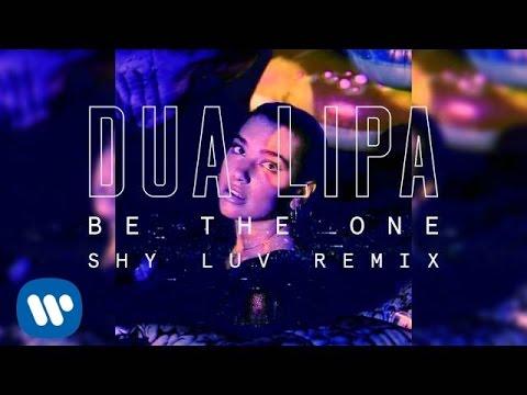 Dua Lipa - Be The One (Shy Luv Remix)