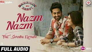 Nazm Nazm feat. Sumedha Karmahe   Bareilly Ki Barfi   Kriti Sanon, Ayushmann & Rajkummar   Arko