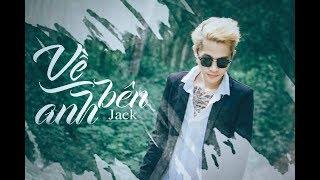 [OFFICIAL MV] VỀ BÊN ANH - Jack (G5R)