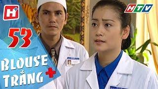 Blouse Trắng - Tập 53 | HTV Phim Tình Cảm Việt Nam Hay Nhất 2018