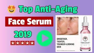 Top Anti Aging Facial Serums ★ Top 7 Best Face Serums 2019 | Best Anti-Aging Serums