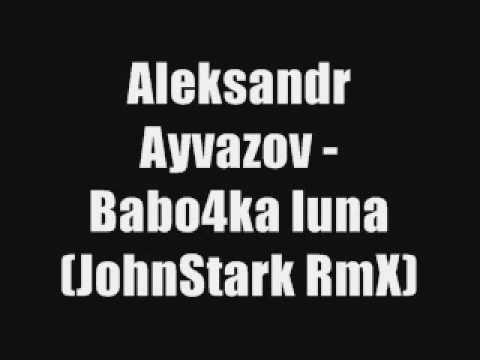 Alexandr Ayvazov - Babo4ka luna JohnStark RmX.wmv