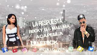 La Respuesta - Becky G, Maluma (Acapella Studio) Prod. By Dj Erick Trujillo Perú