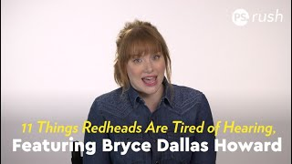 11 Things Redheads Are Tired of Hearing, Featuring Bryce Dallas Howard