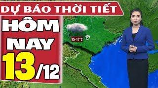 Dự báo thời tiết hôm nay mới nhất ngày 13/12 | Dự báo thời tiết 3 ngày tới