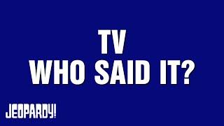 Jeopardy! Presents   TV WHO SAID IT?
