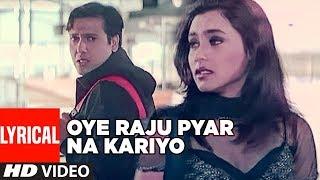 Oye Raju Pyar Na Kariyo | Lyrical Video | Hadh Kar Di Aapne | Govinda Songs | Rani Mukherjee