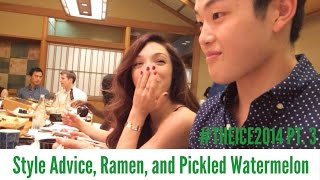 Style Advice, Ramen, Pickled Watermelon - #THEICE2014 Pt. 3