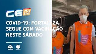 COVID-19: Fortaleza segue com vacinação neste sábado