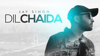Dil Chaida – Jay Singh