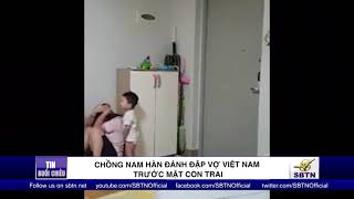 Chồng Nam Hàn đánh vợ Việt trước mặt con trai