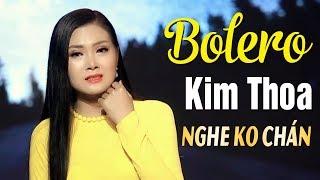Bolero Kim Thoa 2019 - Nhạc Vàng Bolero Nghe Hoài Không Chán - Liên Khúc Người Tình Không Đến